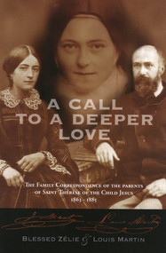 A Call to a Deeper Love - The Letters of Sts. Zelie and Louis Martin