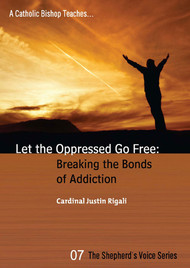 Let the Oppressed Go Free: Breaking the Bonds of Addiction - Cardinal Justin Rigali