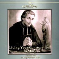 Living Your Consecration to Mary (CDs) - Fr. Hugh Gillespie, SMM