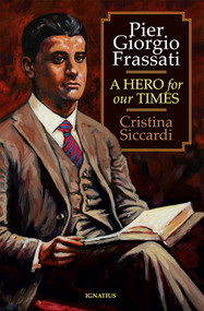 Pier Giorgio Frassati: A Hero for Our Times - Cristina Siccardi