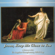 Jesus, Keep Me Close to You (CDs) - Fr. Angelus Shaughnessy