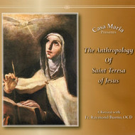 The Anthropology of St. Teresa of Jesus (MP3s) - Fr. Raymond Bueno, OCD
