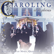 Caroling at Ephesus (CD) - Benedictines of Mary, Queen of Apostles