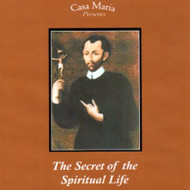 The Secret of the Spiritual Life (CDs) - Fr. John Trigilio