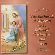 The Eucharist: A Mystery to Be Believed, Celebrated and Lived (CDs) - Fr. James Kubicki, SJ