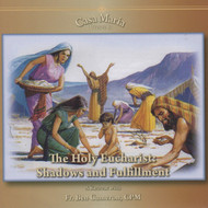The Holy Eucharist: Shadows and Fulfillment (CDs) - Fr. Ben Cameron, CPM