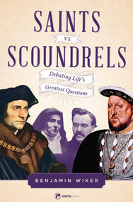 Saints vs. Scoundrels - Dr. Benjamin Wiker
