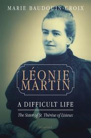 Leonie Martin: A Difficult Life - Marie Baudouin-Croix