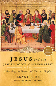 Jesus and the Jewish Roots of the Eucharist - Brant Pitre