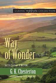 Way of Wonder: Wisdom from GK Chesterton - Dale Ahlquist