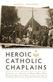 Heroic Catholic Chaplains - Thomas Craughwell