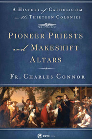 Pioneer Priests and Makeshift Altars - Fr. Charles Connor