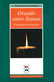 Orando Entre Llamas - Madre Teresa María de Jésus Ortega, O.P.