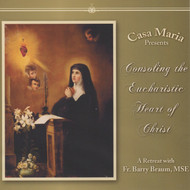 Consoling the Eucharistic Heart of Jesus (MP3s) - Fr. Barry Braum, MSE
