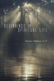 Beginnings in Spiritual Life - Fr. Dominic Hoffman, OP