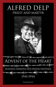 Advent of the Heart - Fr. Alfred Delp, S.J.