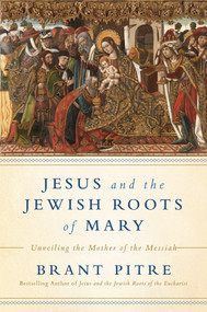 Jesus and the Jewish Roots of Mary (Paperback) - Brant Pitre