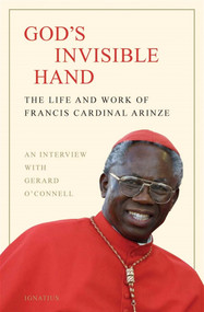 God's Invisible Hand - Francis Cardinal Arinze and Gerard O'Connell