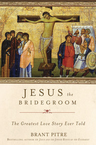 Jesus the Bridegroom - Brant Pitre
