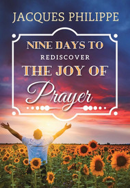 Nine Days to Rediscover the Joy of Prayer - Fr. Jacques Philippe