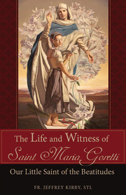 The Life and Witness of St. Maria Goretti - Fr. Jeffrey Kirby
