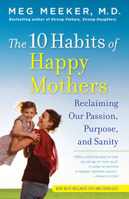 The 10 Habits of Happy Mothers - Meg Meeker