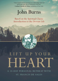 Lift Up Your Heart: A 10 Day Personal Retreat with St. Francis de Sales - Fr. John Burns