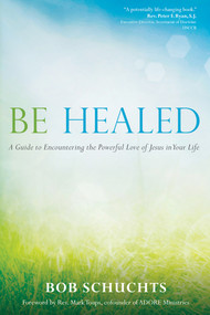 Be Healed - Dr. Bob Schuchts