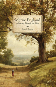 Merrie England: A Journey Through the Shire - Joseph Pearce