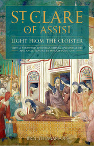 St. Clare of Assisi: Light from the Cloister - Bret Thomas