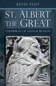 St. Albert the Great: Champion of Faith and Reason - Kevin Vost