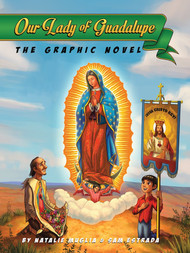 Our Lady of Guadalupe: The Graphic Novel - Natalie Muglia & Sam Estrada