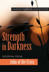 Strength in Darkness: Wisdom from John of the Cross