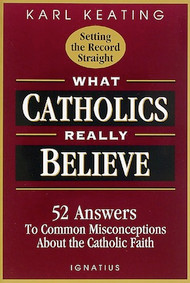 What Catholics Really Believe - Karl Keating