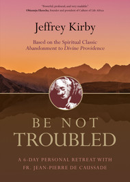Be Not Troubled - Fr. Jeffrey Kirby