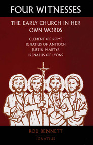 Four Witnesses: The Early Church in Her Own Words - Rod Bennett