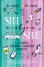 Side by Side: A Catholic Mother-Daughter Journal - Lori and Ave Ubowski