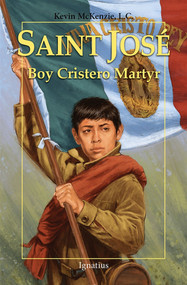 Saint Jose: Boy Cristero Martyr - Fr. Kevin McKenzie, LC