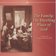 Family: The Dwelling Place of God (CDs) - Fr. James Zakowicz, OCD