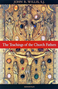 The Teachings of the Church Fathers - Fr. John Willis, SJ