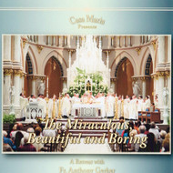 The Miraculous, Beautiful and Boring (MP3s) - Fr. Anthony Gerber