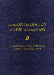 Total Consecration to Jesus Through Mary (Imitation of Christ) - St. Louis de Montfort