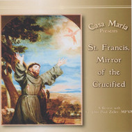 St. Francis, Mirror of the Crucified (CDs) - Fr. John Paul Zeller, MFVA