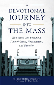 A Devotional Journey into the Mass - Christopher Carstens