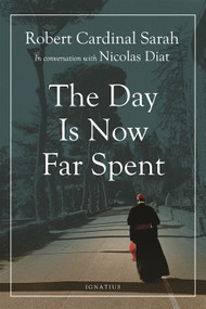 The Day is Now Far Spent - Cardinal Robert Sarah, Nicolas Diat