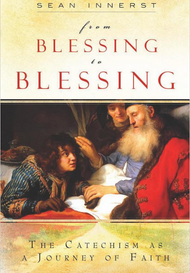 From Blessing to Blessing: The Catechism as a Journey of Faith - Dr. Sean Innerst