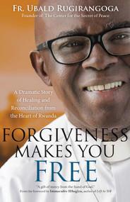 Forgiveness Makes You Free - Fr. Ubald Rugirangoga