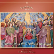 Immersion in the Truths of the Faith (CDs) - Fr. Nicholas Wichert
