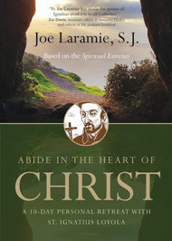 Abide in the Heart of Christ: A 10-Day Personal Retreat with St. Ignatius Loyola - Fr. Joe Laramie, S.J.