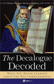 Decalogue Decoded: What You Never Learned about the Ten Commandments - Fr. Brian Mullady, OP
